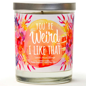 """You're Weird, I Like That"" 