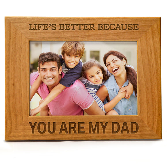 Life's better because you're my Dad. | Engraved Natural Wood Photo Frame | Fits 5x7 Horizontal Portrait