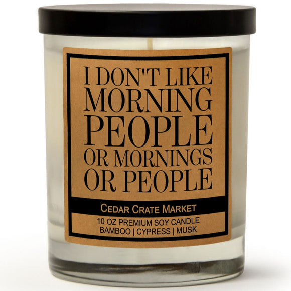 I Don't Like Morning People or Mornings or People | Bamboo Forest | 100% Soy Wax Candle
