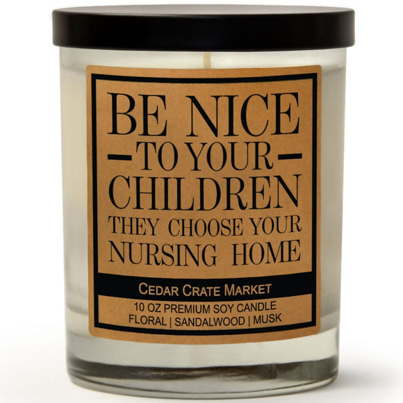 Be Nice to your Children They Choose Your Nursing Home | Ocean Rose | 100% Soy Wax Candle