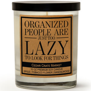 Organized People Are Just Too Lazy To Look For Things | Spiced Tobacco Flower | 100% Soy Wax Candle
