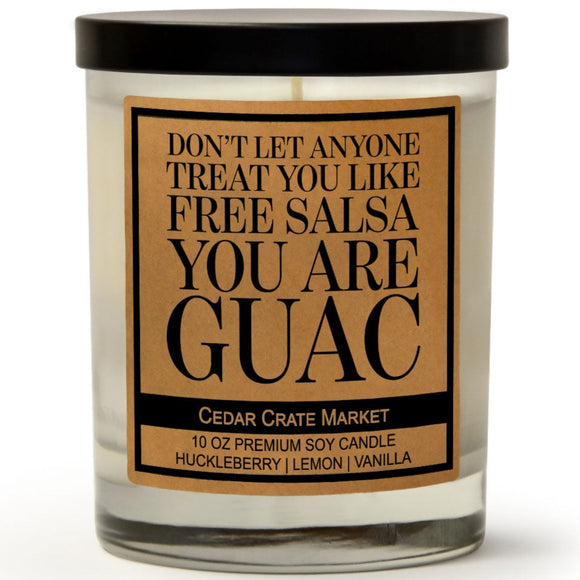 Don't Let Anyone Treat You Like Free Salsa You Are Guac | Wild Huckleberry | 100% Soy Wax Candle