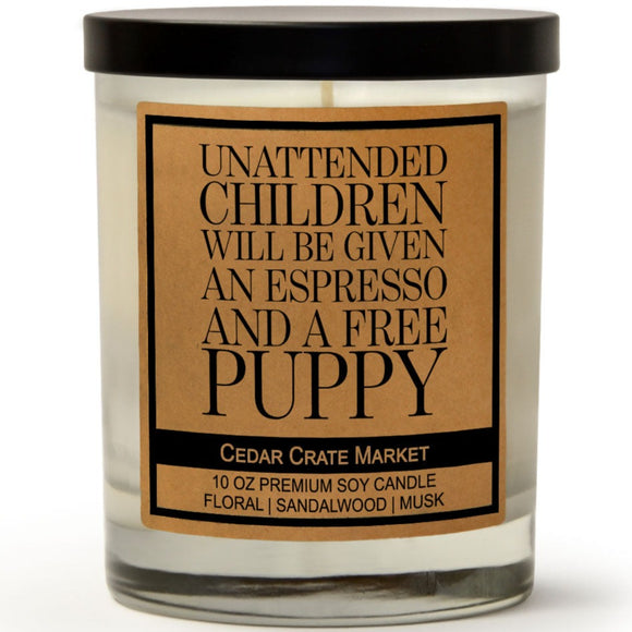 Unattended Children Will Be Given an Espresso and a Free Puppy | Ocean Rose | 100% Soy Wax Candle