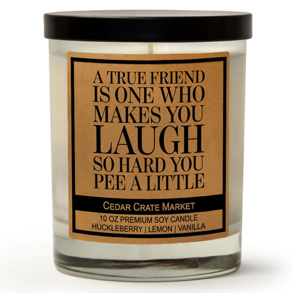 A True Friend Is One Who Makes You Laugh So Hard You Pee A Little | Wild Huckleberry | 100% Soy Wax Candle