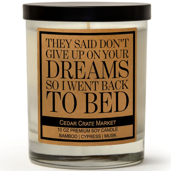 They Said Don't Give Up On Your Dreams So I Went Back To Bed | Bamboo Forest | 100% Soy Wax Candle