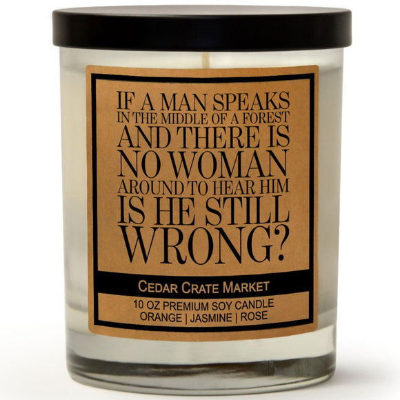If A Man Speaks In The Middle Of A Forest And There Is No Woman Around To Hear Him Is He Still Wrong? | Citrus Peach | 100% Soy Wax Candle