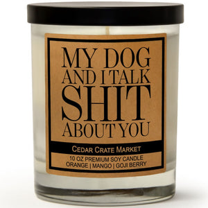 My Dog and I Talk Shit About You | Orange Zest | 100% Soy Wax Candle
