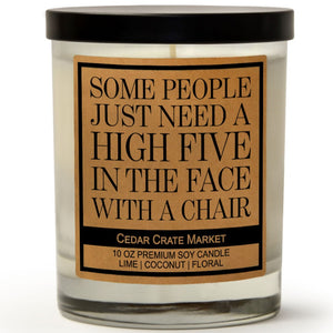 Some People Just Need A High Five In The Face With A Chair | Island Coconut Lime | 100% Soy Wax Candle