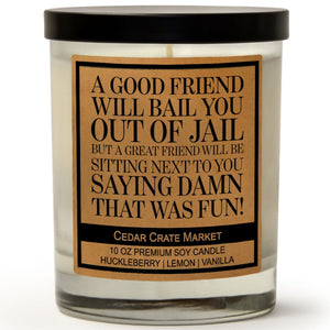 A Good Friend Will Bail You Out of Jail. But a Great Friend Will Be Sitting Next To You Saying Damn That Was Fun | Wild Huckleberry | 100% Soy Wax Candle