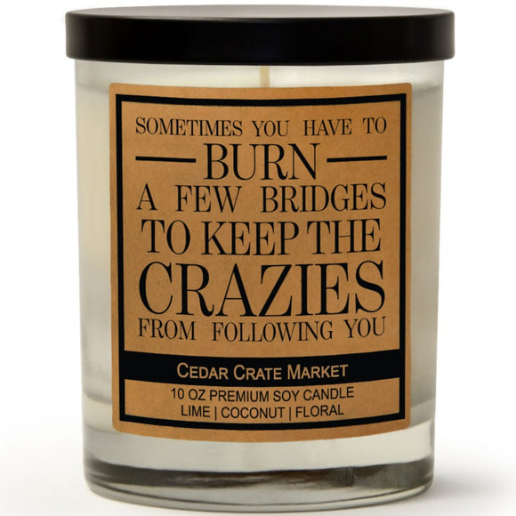 Sometimes You Have To Burn A Few Bridges To Keep The Crazies From Following You | Island Coconut Lime | 100% Soy Wax Candle