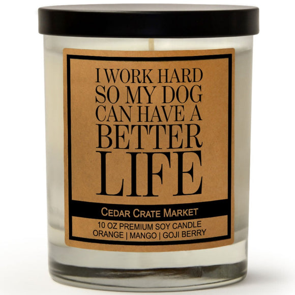 I Work Hard So My Dog Can Have A Better Life | Orange Zest | 100% Soy Wax Candle
