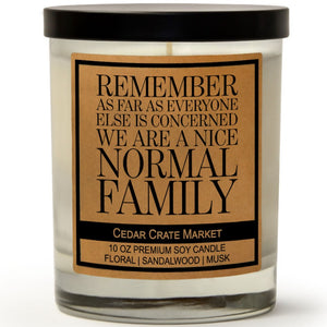 Remember As Far As Everyone Else Is Concerned, We Are a Nice Normal Family | Ocean Rose | 100% Soy Wax Candle