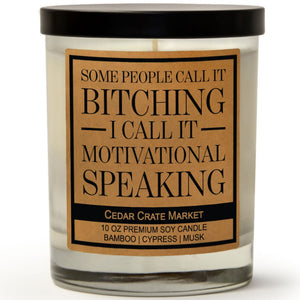 Some People Call It Bitching I Call It Motivational Speaking | Bamboo Forest | 100% Soy Wax Candle