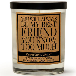 You Will Always Be My Best Friend You Know Too Much | Wild Huckleberry | 100% Soy Wax Candle