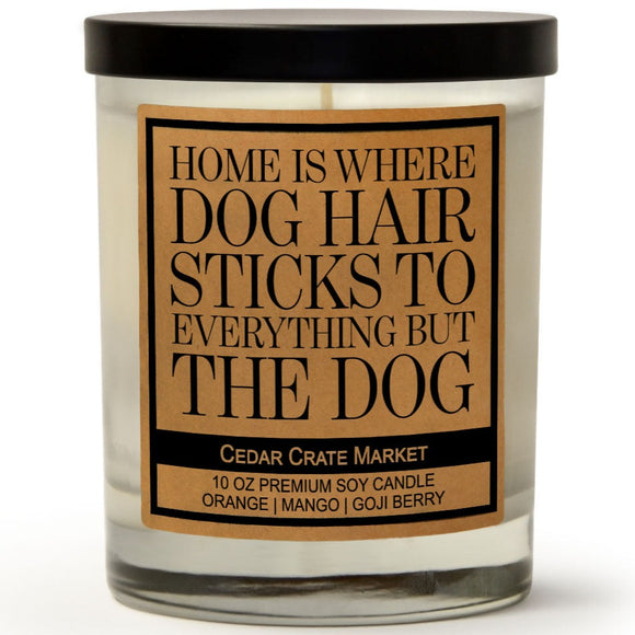 Home Is Where Dog Hair Sticks To Everything But The Dog | Orange Zest | 100% Soy Wax Candle