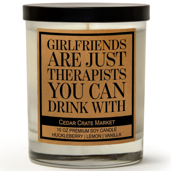 Girlfriends Are Just Therapists You Can Drink With | Wild Huckleberry | 100% Soy Wax Candle