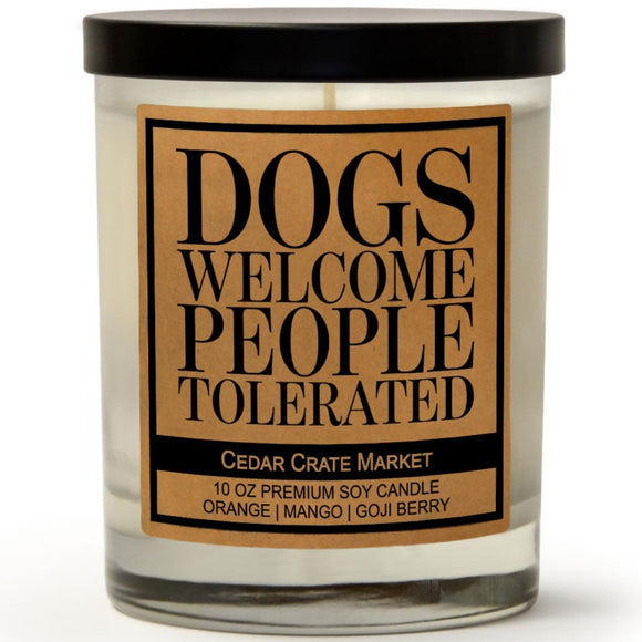 Dogs Welcome People Tolerated | Orange Zest | 100% Soy Wax Candle