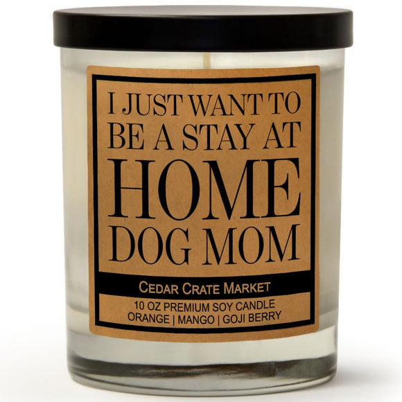 I Just Want To Be A Stay At Home Dog Mom | Orange Zest | 100% Soy Wax Candle
