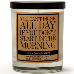 You Can't Drink All Day If You Don't Start In The Morning | Island Coconut Lime | 100% Soy Wax Candle
