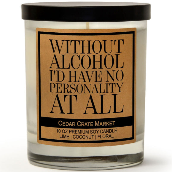 Without Alcohol I'd Have No Personality At All | Island Coconut Lime | 100% Soy Wax Candle