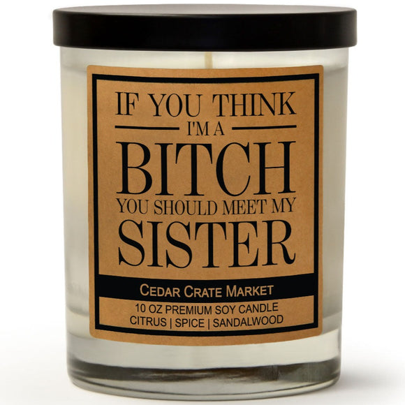 If you Think I'm A Bitch You Should Meet My Sister | Caribbean Retreat | 100% Soy Wax Candle