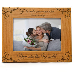To the World You are a Mother, To Our Family You are the World | Engraved Natural Wood Photo Frame | Fits 5x7 Horizontal Portrait
