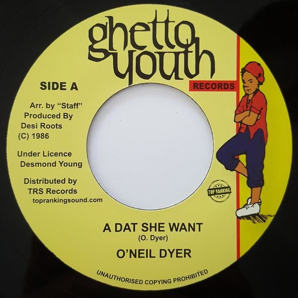 "7"" O'NEIL DYER - A Dat She Want - TRS Records"