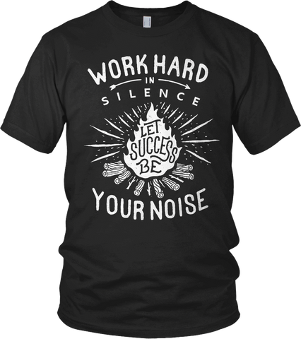 Black Work Hard in Silence Tee | Choose Happy Clothing