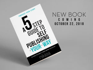 Embrace Your Story: A 5 Step Guide to Self Publishing in Your Own Way