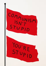 2 flags on a pole, flags read 'COMMUNISM ISN'T STUPID YOU'RE STUPID' in black text, detail.