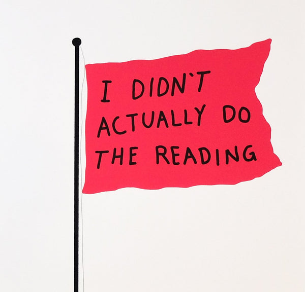 Coral flag reads 'I DIDN'T ACTUALLY DO THE READING' in black text, detail.