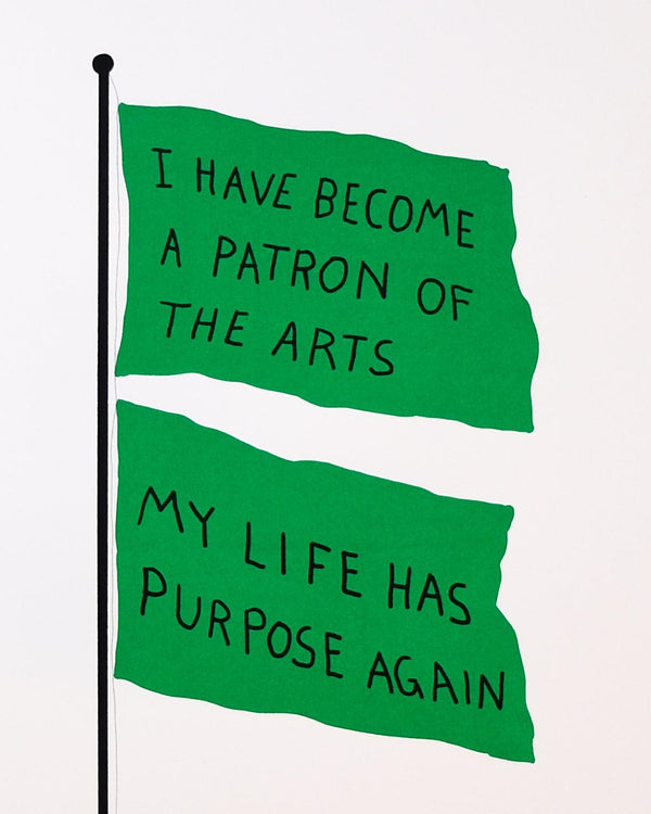 2 flags on pole read 'I HAVE BECOME A PATRON OF THE ARTS MY LIFE HAS PURPOSE AGAIN' in black text, detail.