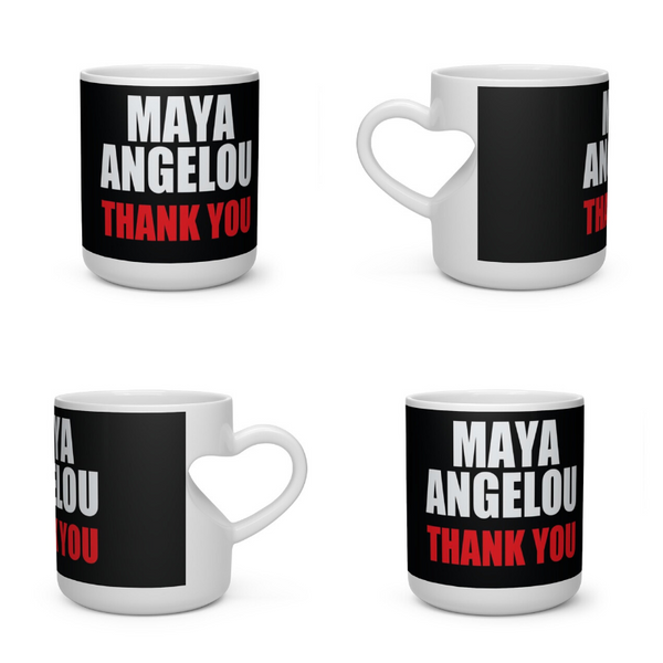 Homage to Maya Angelou Copy of Heart Shape Mug