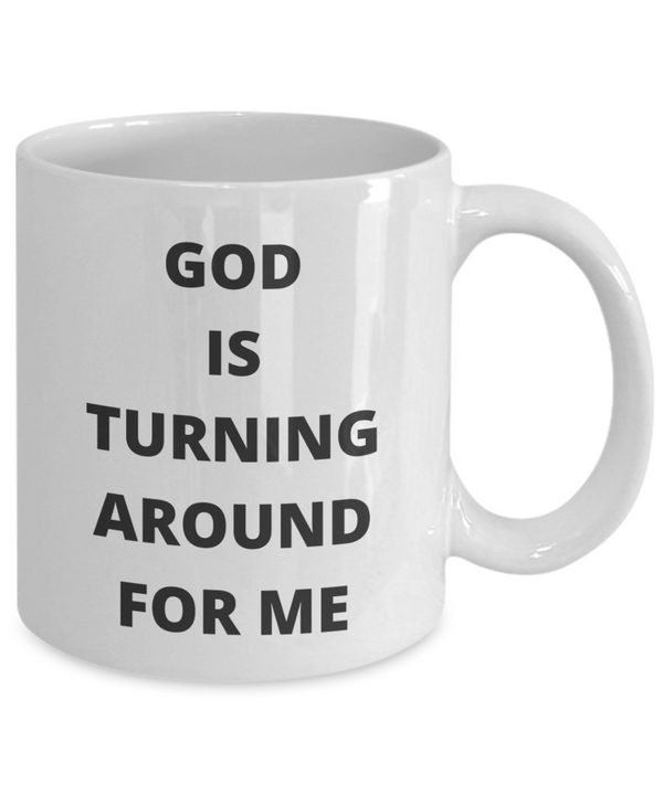 God Is Turning Around For Me - White Coffee Mug