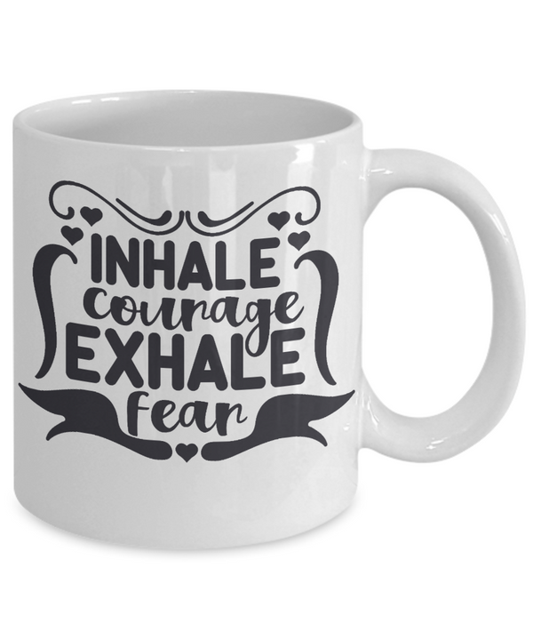 Inhale Courage Exhale Fear Coffee Mug