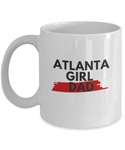 ATLANTA GIRL DAD COFFEE MUG.  Show Your Girl Dad Pride