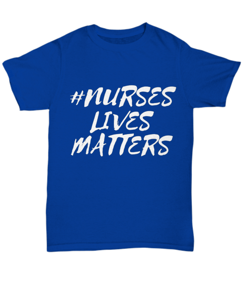 NURSES LIVES MATTER T - Shirt