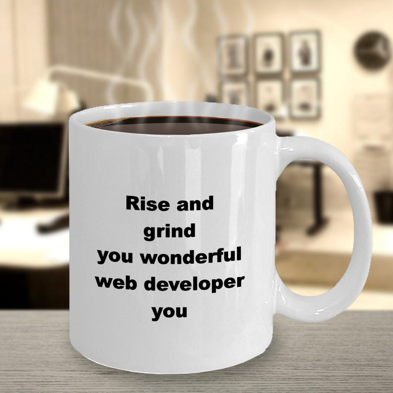Rise and Grind You Wonderful Web Developer Coffee Mug