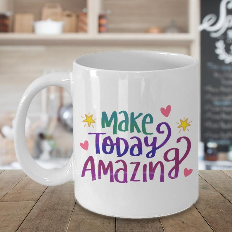 Make Today Amazing Coffee Mug. A Great Inspirational Ceramic Design Colorful Gift Mug to Give as a Gift