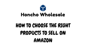HOW TO CHOOSE THE RIGHT PRODUCTS TO SELL ON AMAZON
