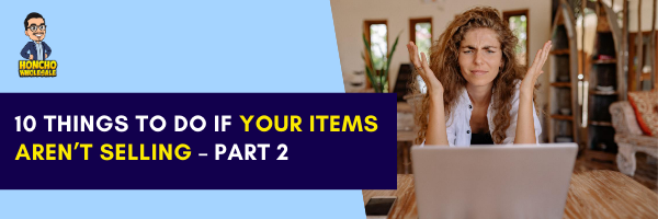 10 Things to Do if your Items Aren't Selling – Part 2