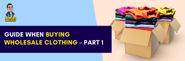 Guide when buying Wholesale Clothing – PART 1
