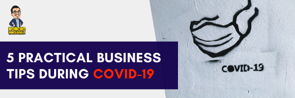 5 Practical Business Tips during COVID-19