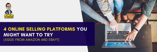 4 Online Selling Platforms you might want to try (aside from Amazon and eBay!)