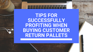 Tips for Successfully Profiting When Buying Customer Return Pallets