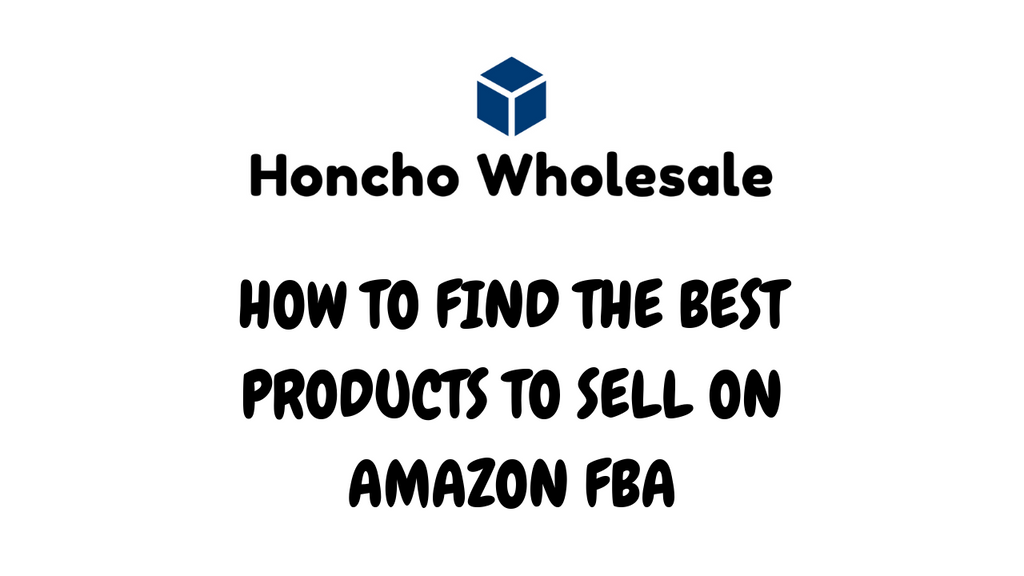HOW TO FIND THE BEST PRODUCTS TO SELL ON AMAZON FBA
