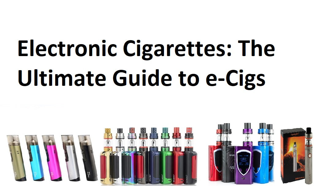 Electronic Cigarettes: The Ultimate Guide to e-Cigs
