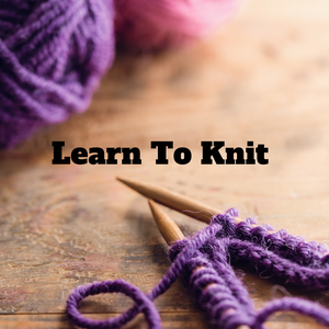 Learn To Knit (February 3rd, 10th, 17th, & 24th)