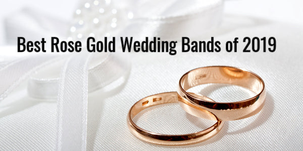 Top 9 Rose Gold Wedding Bands of (2019)