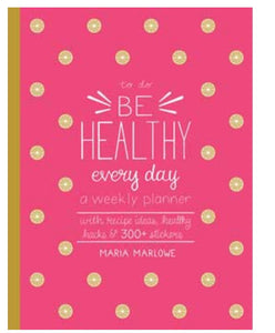 Be Healthy Every Day, A Weekly Planner by maria Marlowe